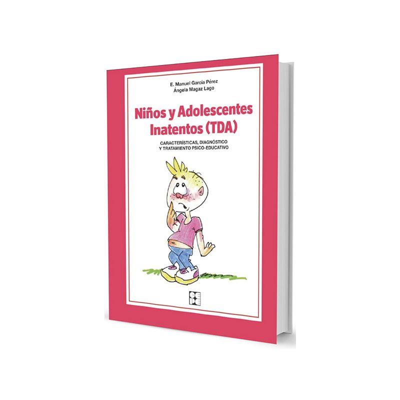 Niños y Adolescentes Inatentos (TDA). Características, Diagnóstico y Tratamiento Psico-educativo